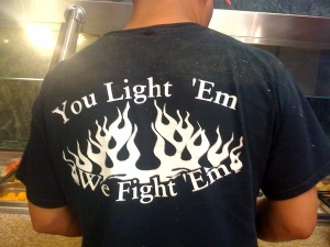 I like this firefighter t-shirt. Guess we have one to put out ourselves.